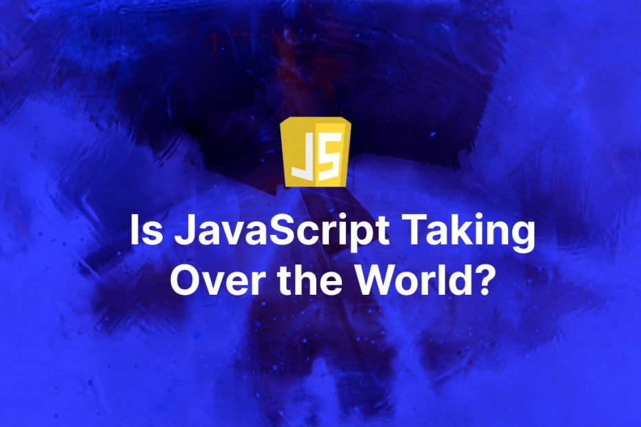 Is JavaScript taking over the world